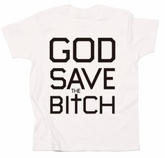 GOD SAVE THE BITCH :